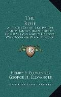 Rose : A Treatise on the Cultivation, History, Family Characteristics of the Various Groups ...