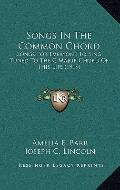 Songs in the Common Chord : Songs for Everyone to Sing, Tuned to the C Major Chord of This L...