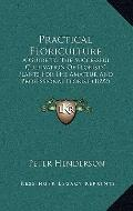 Practical Floriculture : A Guide to the Successful Cultivation of Florists' Plants for the A...