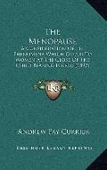 Menopause : A Consideration of the Phenomena Which Occur to Women at the Close of the Child ...