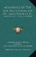 Memorials of the Life and Character of Lady Osborne V1 : And Some of Her Friends (1870)