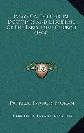 Essays on the Origin, Doctrines and Discipline of the Early Irish Church