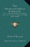 American Family Robinson : Or the Adventures of A Family Lost in the Great Desert of the Wes...
