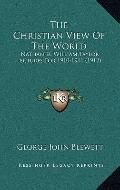 Christian View of the World : Nathaniel William Taylor Lectures For 1910-1911 (1912)