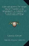 Catlin's Notes of Eight Years' Travels and Residence in Europe V2 : With His North American ...