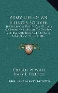 Army Life of an Illinois Soldier : Including A Day by Day Record of Sherman's March to the S...
