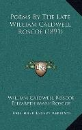 Poems by the Late William Caldwell Roscoe