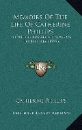 Memoirs of the Life of Catherine Phillips : To Which Are Added Some of Her Epistles (1797)