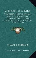 Book of Short Stories Including : Irving, Hawthorne, Poe, Dickens, Stockton, Hardy, Stevenso...
