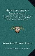 New Exegesis of Shakespeare : Interpretation of His Principal Characters and Plays on the Pr...