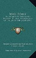 West Point : An Intimate Picture of the National Military Academy and of the Life of the Cad...