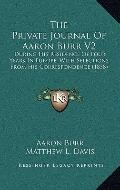 Private Journal of Aaron Burr V2 : During His Residence of Four Years in Europe, with Select...