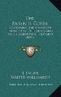 Parents Guide : Containing the Diseases of Infancy and Childhood and Their Homeopathic Treat...