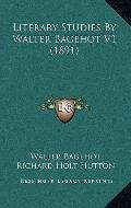 Literary Studies by Walter Bagehot V1