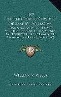 Life and Public Services of Samuel Adams V3 : Being A Narrative of His Acts and Opinions, an...