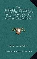 Principle of Authority in Relation to Certainty, Sanctity and Society : An Essay in the Phil...