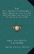 Real America in Romance, with Reading Courses V1 : Being A Complete and Authentic History of...