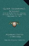Queen Elizabethe's Academy : A Book of Precedence; Varying Versions of the Good Wife, the Wi...