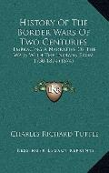 History Of The Border Wars Of Two Centuries: Embracing A Narrative Of The Wars With The Indi...