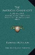 The American Gardener's Calendar: Adapted To The Climate And Seasons Of The United States (1...