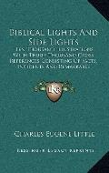 Biblical Lights and Side Lights : Ten Thousand Illustrations with Thirty Thousand Cross Refe...