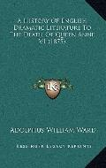 History of English Dramatic Literature to the Death of Queen Anne V1