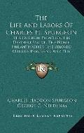 Life and Labors of Charles H Spurgeon : The Faithful Preacher, the Devoted Pastor, the Noble...