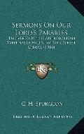 Sermons on Our Lord's Parables : Delivered at the Metropolitan Tabernacle and New Park Stree...