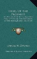 Heirs of the Prophets : An Account of the Clergy and Priests of Islam, the Personnel of the ...