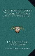 Christian Attitudes to War and Peace : A Study of the Four Main Types