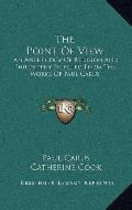Point of View : An Anthology of Religion and Philosophy Selected from the Works of Paul Carus