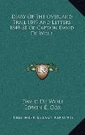 Diary of the Overland Trail 1849 and Letters 1849-50 of Captain David de Wolf