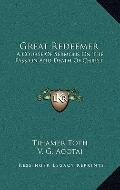 Great Redeemer : A Course of Sermons on the Passion and Death of Christ