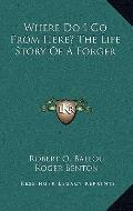 Where Do I Go from Here? the Life Story of a Forger