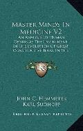 Master Minds in Medicine V2 : An Analysis of Human Genius As the Instrument in the Evolution...