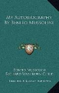 My Autobiography by Benito Mussolini