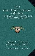 Von Hassell Diaries 1938-1944 : The Story of the Forces Against Hitler Inside Germany