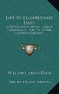 Life in Elizabethan Days : A Picture of A Typical English Community at the End of the Sixtee...
