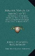 Master Minds in Medicine V1 : An Analysis of Human Genius As the Instrument in the Evolution...