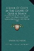 Book of Costs in the Courts of Queens Bench : Common Pleas, and Exchequer, Including the Cro...