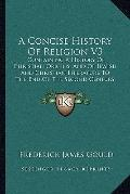 Concise History of Religion V3 : Containing A History of Christian Origins, and of Jewish an...
