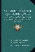 History of Greece for Junior Classes : With an Appendix Giving A Sketch of the History from ...