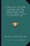 Treatise on the Culture of the Apple and Pear : And on the Manufacture of Cider and Perry (1...