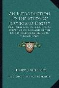 Introduction to the Study of Justinian's Digest : Containing an Account of Its Composition a...