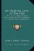 Oriental Land of the Free : Or Life and Mission Work among the Laos of Siam, Burma, China an...