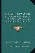 Animal Education : An Experimental Study on the Psychical Development of the White Rat, Corr...