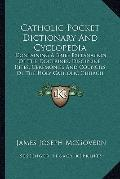 Catholic Pocket Dictionary and Cyclopedi : Containing A Brief Explanation of the Doctrines. ...