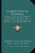 Charles Francis Donnelly : A Memoir, with an Account of the Hearings on A Bill for the Inspe...