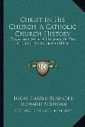 Christ in His Church, a Catholic Church History : Together with A History of the Church in A...
