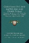 Christmas Eve and Easter Day and Other Poems : With an Introductory Essay on Browning's Theo...